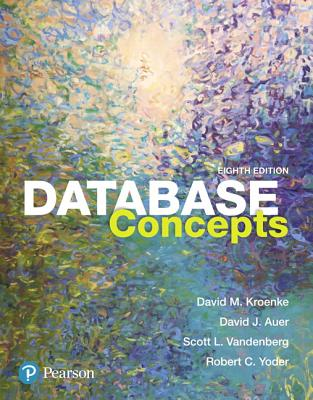 Database Concepts - Kroenke, David M, and Auer, David J, and Vandenberg, Scott L
