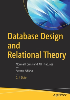 Database Design and Relational Theory: Normal Forms and All That Jazz - Date, C. J.