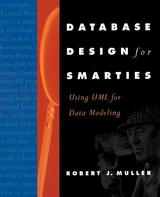 Database Design for Smarties: Using UML for Data Modeling - Muller, Robert J, Ph.D.