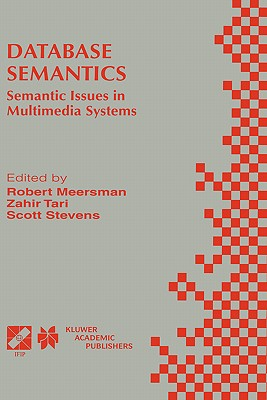 Database Semantics: Semantic Issues in Multimedia Systems - Meersman, Robert (Editor), and Ifip Tc2/Wg2 6 Working Conference on Database Semantics, and Tari, Zahir (Editor)