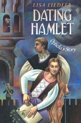 Dating Hamlet: Ophelia's Story - Fiedler, Lisa