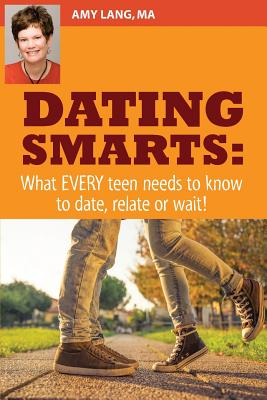 Dating Smarts - What Every Teen Needs to Date, Relate or Wait - Lang Ma, Amy