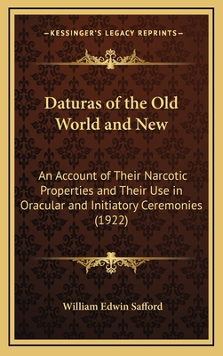 Daturas of the Old World and New: An Account of Their Narcotic Properties and Their Use in Oracular and Initiatory Ceremonies (1922) - Safford, William Edwin