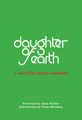 Daughter of Earth - Smedley, Agnes, and Mendoza, Paola (Introduction by), and Walker, Alice (Foreword by)