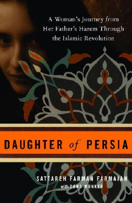 Daughter of Persia: A Woman's Journey from Her Father's Harem Through the Islamic Revolution - Farmaian, Sattareh Farman, and Munker, Dona