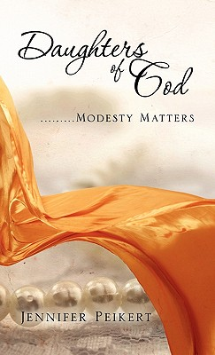 Daughters of God.........Modesty Matters - Peikert, Jennifer