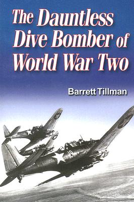 Dauntless Dive Bomber of World War Two - Tillman, Barrett