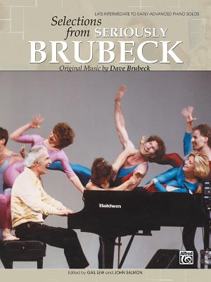 Dave Brubeck -- Selections from Seriously Brubeck (Original Music by Dave Brubeck): Original Music by Dave Brubeck - Brubeck, Dave (Composer), and Lew, Gail (Composer), and Salmon, John, MD, Frcs (Composer)