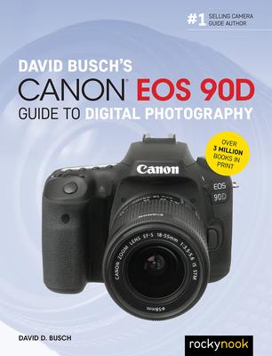 David Busch's Canon EOS 90d Guide to Digital Photography - Busch, David D