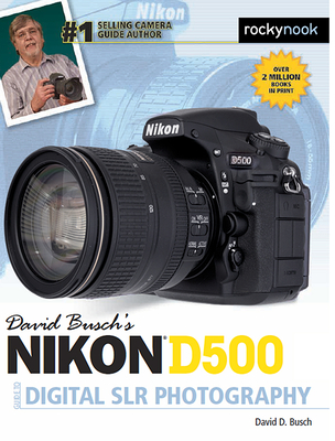 David Busch's Nikon D500 Guide to Digital SLR Photography - Busch, David D