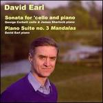 "David Earl: Sonata for cello & piano; Piano Suite No. 3 ""Mandalas"""