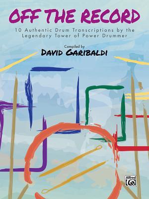David Garibaldi -- Off the Record: 10 Authentic Drum Transcriptions by the Legendary Tower of Power Drummer - Garibaldi, David