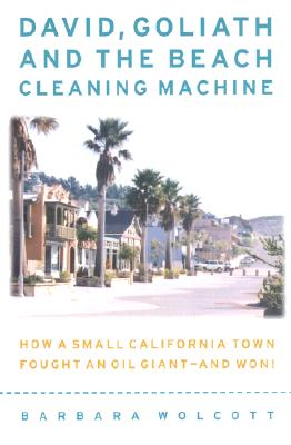 David, Goliath and the Beach-Cleaning Machine: How a Small California Town Fought an Oil Giant--And Won! - Wolcott, Barbara