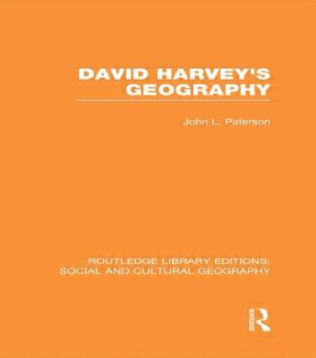 David Harvey's Geography - Paterson, John L.