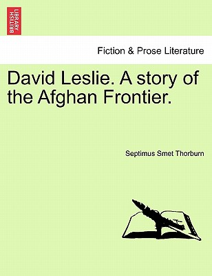 David Leslie. a Story of the Afghan Frontier. - Thorburn, Septimus Smet