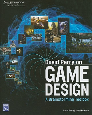 David Perry on Game Design: A Brainstorming Toolbox - Perry, David, and DeMaria, Rusel