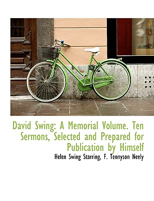 David Swing: A Memorial Volume. Ten Sermons, Selected and Prepared for Publication by Himself - Starring, Helen Swing, and F Tennyson Neely, Tennyson Neely (Creator)