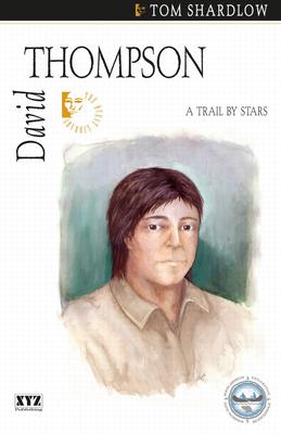 David Thompson: A Trail by Stars - Shardlow, Tom