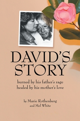 David's Story: Burned by his father's rage Healed by his mother's love - White, Mel, and Watkiss, Mike (Contributions by), and Rothenberg, Marie