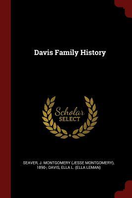 Davis Family History - Seaver, J Montgomery (Jesse Montgomery) (Creator)