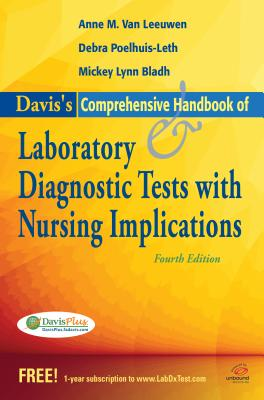 Davis's Comprehensive Handbook of Laboratory and Diagnostic Tests with Nursing Implications - Leeuwen, Anne M.Van, and Poelhuis-Leth, Debra J., and Bladh, Mickey L.