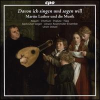 Davon ich singen und sagen will: Martin Luther und die Musik - Franz Vitzthum (counter tenor); Georg Poplutz (tenor); Ina Siedlaczek (soprano); Jens Hamann (baritone);...