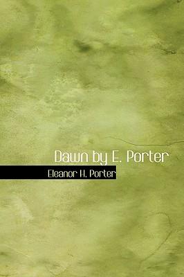 Dawn by E. Porter - Porter, Eleanor H