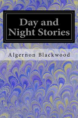 Day and Night Stories - Blackwood, Algernon