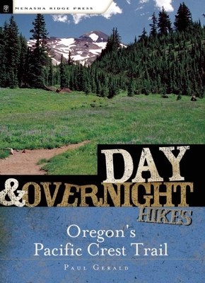 Day and Overnight Hikes: Oregon's Pacific Crest Trail - Gerald, Paul, and Paul Gerald, and Gerald, Paul
