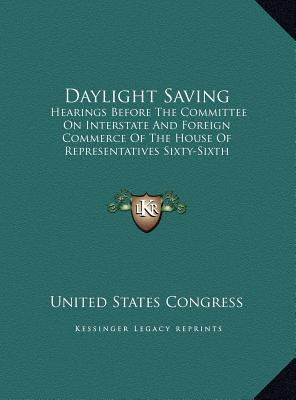 Daylight Saving: Hearings Before the Committee on Interstate and Foreign Commerce of the House of Representatives Sixty-Sixth Congress, Second Session (1920) - United States Congress