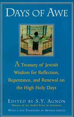 Days of Awe: A Treasury of Jewish Wisdom for Reflection, Repentance, and Renewal on the High Holy Days - Agnon, Shmuel Yosef, and Agnon, Schmuel Yoseph (Editor), and Green, Arthur (Adapted by)