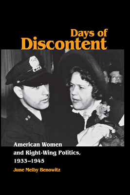 Days of Discontent: American Women and Right-Wing Politics, 1933-1945 - Benowitz, June Melby
