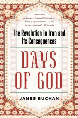 Days of God: The Revolution in Iran and Its Consequences - Buchan, James