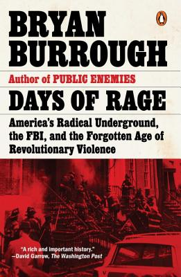 Days of Rage: America's Radical Underground, the Fbi, and the Forgotten Age of Revolutionary Violence - Burrough, Bryan