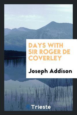 Days with Sir Roger de Coverley - Addison, Joseph