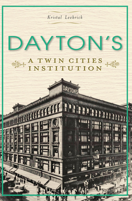 Dayton's: A Twin Cities Institution - Leebrick, Kristal