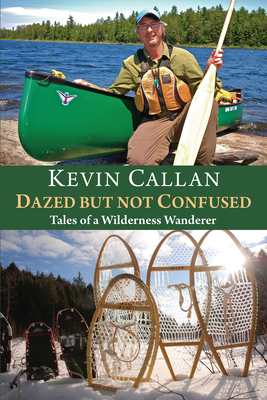 Dazed But Not Confused: Tales of a Wilderness Wanderer -