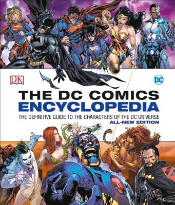 DC Comics Encyclopedia All-New Edition: The Definitive Guide to the Characters of the DC Universe - Manning, Matthew K, and Irvine, Alex