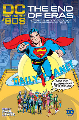 DC Through the 80s: The End of Eras - Levitz, Paul