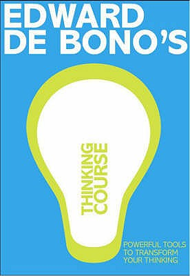 De Bono's Thinking Course (new edition): Powerful Tools to Transform Your Thinking - De Bono, Edward