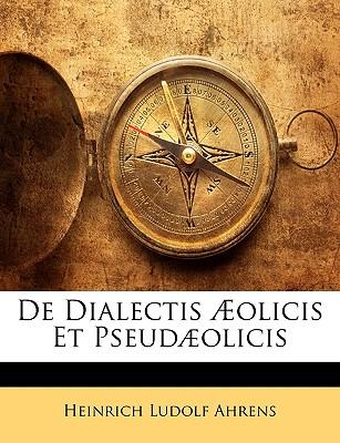 de Dialectis Aeolicis Et Pseudaeolicis - Ahrens, Heinrich Ludolf
