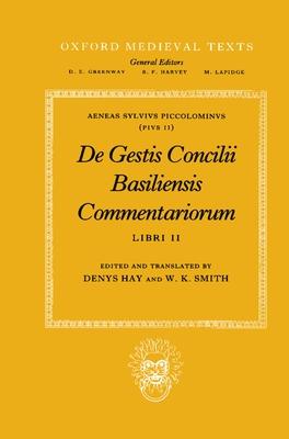 de Gestis Concilii Basiliensis Commentariorum: Libri II - Pius, and Piccolominus, Aeneas Sylvius, II, and Hay, Denys (Editor)