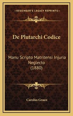 de Plutarchi Codice: Manu Scripto Matritensi Injuria Neglecto (1880) - Graux, Carolus
