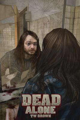 Dead: Alone: Book 2 of the New Dead Series - Brown, Tw