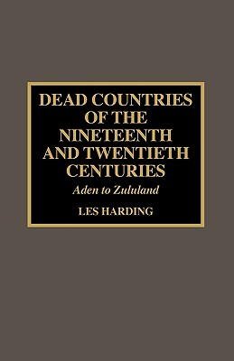 Dead Countries of the Nineteenth and Twentieth Centuries: Aden to Zululand - Harding, Les
