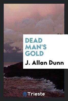 Dead Man's Gold - Dunn, J Allan