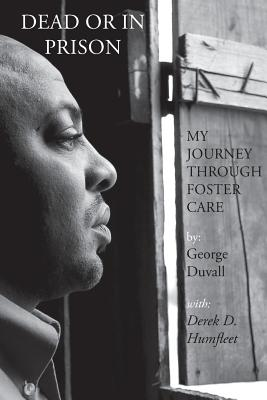 Dead or in Prison: My Journey Through Foster Care - Duvall, George