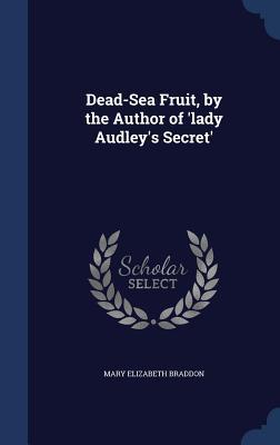 Dead-Sea Fruit, by the Author of 'Lady Audley's Secret' - Braddon, Mary Elizabeth