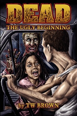 Dead: The Ugly Beginning - Brown, T W