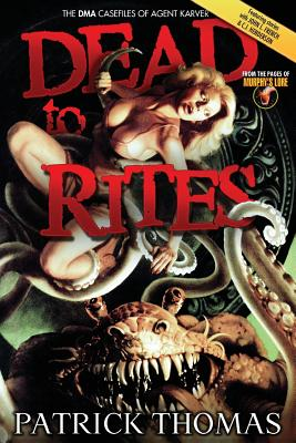 Dead to Rites: The Dma Casefiles of Agent Karver - Thomas, Patrick, and Henderson, C J, and French, John L